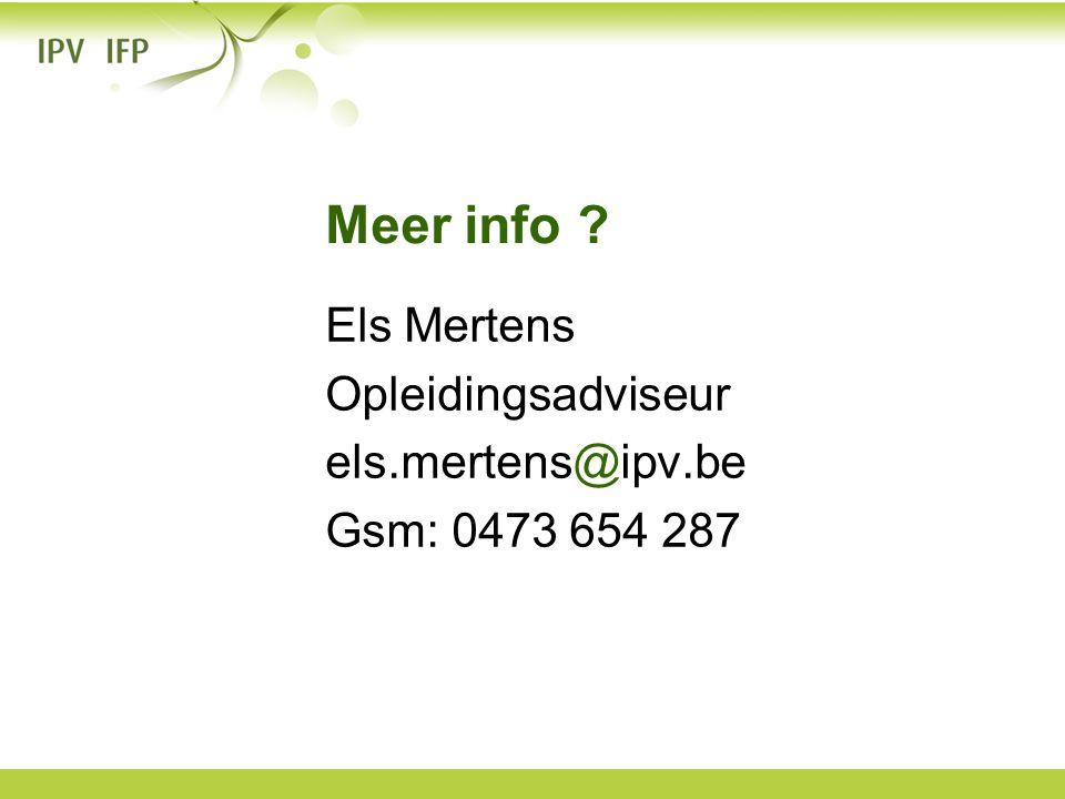 Meer info ? Els Mertens Opleidingsadviseur els.mertens@ipv.be Gsm: 0473 654 287