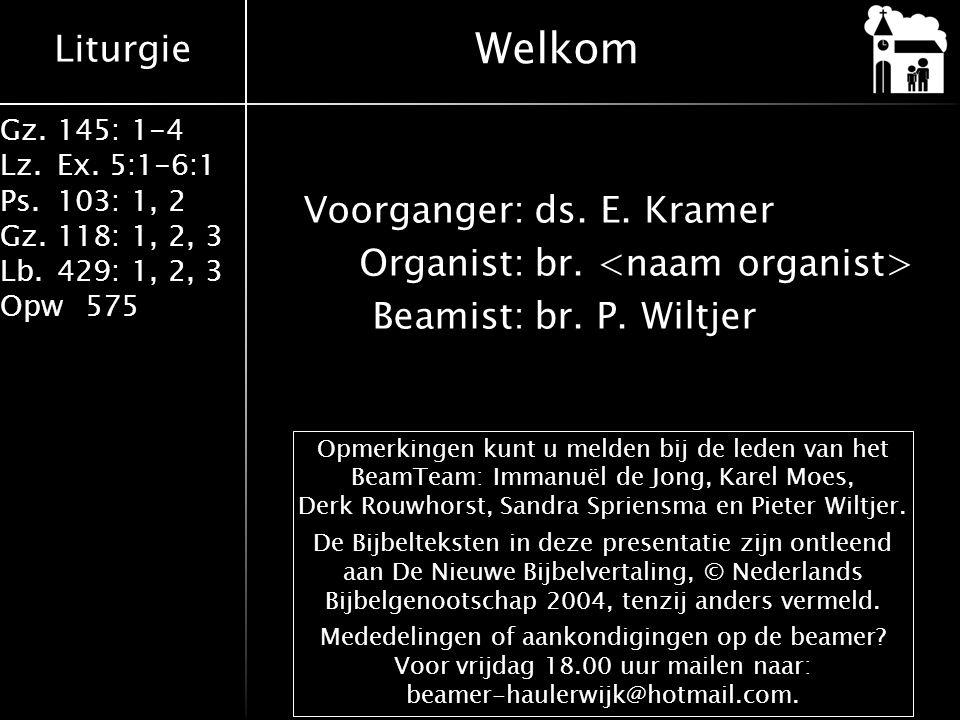 Liturgie Gz.145: 1-4 Lz.Ex. 5:1-6:1 Ps.103: 1, 2 Gz.118: 1, 2, 3 Lb.429: 1, 2, 3 Opw575 Voorganger:ds. E. Kramer Organist:br. Beamist:br. P. Wiltjer W
