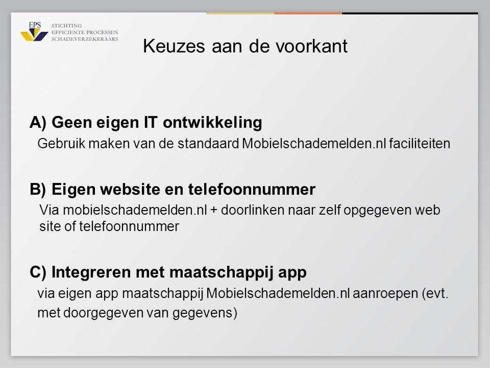 Keuzes aan de voorkant A) Geen eigen IT ontwikkeling Gebruik maken van de standaard Mobielschademelden.nl faciliteiten B) Eigen website en telefoonnum