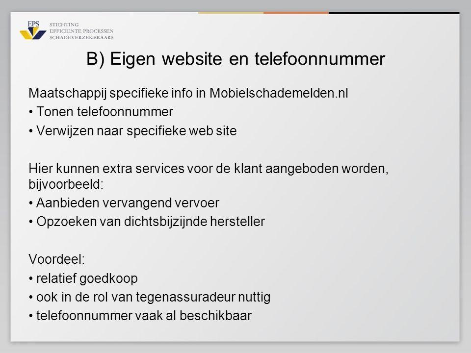 B) Eigen website en telefoonnummer Maatschappij specifieke info in Mobielschademelden.nl • Tonen telefoonnummer • Verwijzen naar specifieke web site H