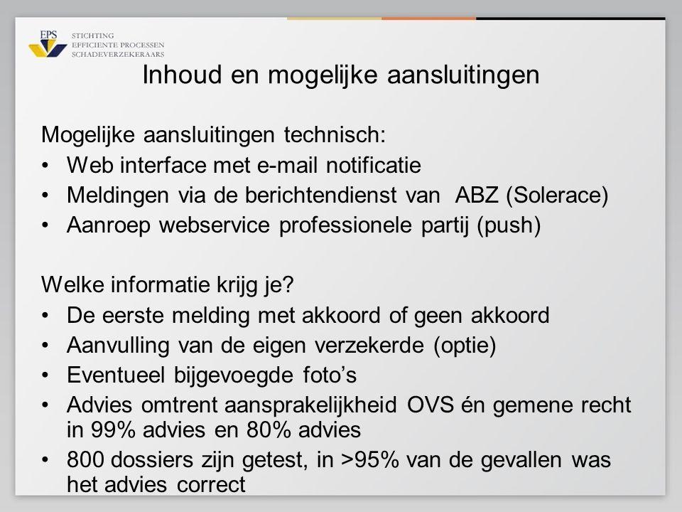 Inhoud en mogelijke aansluitingen Mogelijke aansluitingen technisch: •Web interface met e-mail notificatie •Meldingen via de berichtendienst van ABZ (