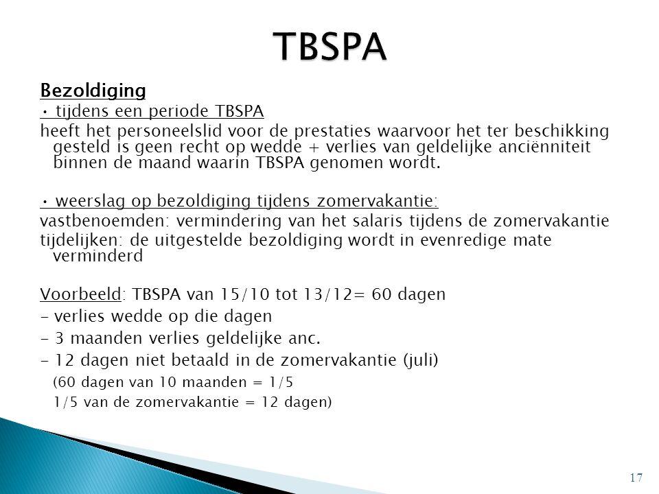 Bezoldiging • tijdens een periode TBSPA heeft het personeelslid voor de prestaties waarvoor het ter beschikking gesteld is geen recht op wedde + verlies van geldelijke anciënniteit binnen de maand waarin TBSPA genomen wordt.