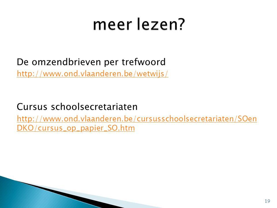 De omzendbrieven per trefwoord http://www.ond.vlaanderen.be/wetwijs/ Cursus schoolsecretariaten http://www.ond.vlaanderen.be/cursusschoolsecretariaten/SOen DKO/cursus_op_papier_SO.htm 19