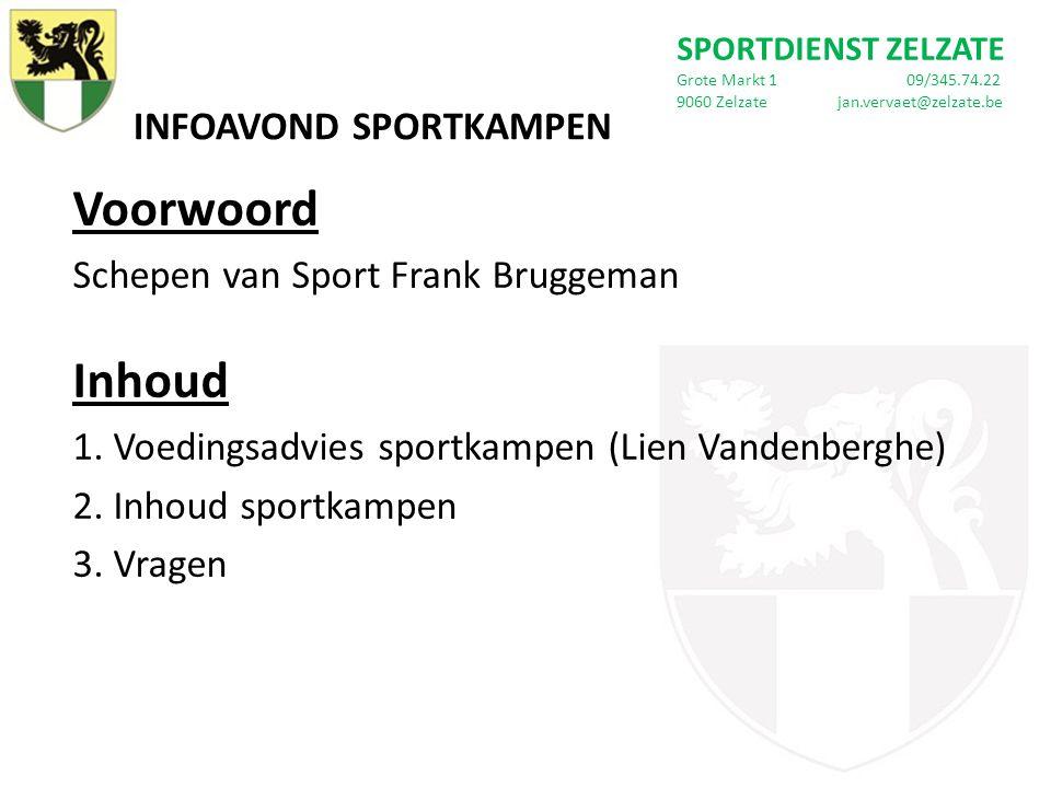 INFOAVOND SPORTKAMPEN Voorwoord Schepen van Sport Frank Bruggeman Inhoud 1. Voedingsadvies sportkampen (Lien Vandenberghe) 2. Inhoud sportkampen 3. Vr