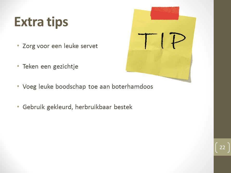 Extra tips • Zorg voor een leuke servet • Teken een gezichtje • Voeg leuke boodschap toe aan boterhamdoos • Gebruik gekleurd, herbruikbaar bestek 22