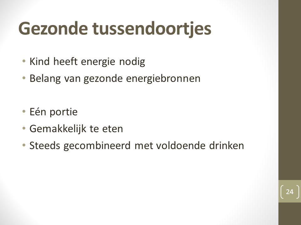 Gezonde tussendoortjes 24 • Kind heeft energie nodig • Belang van gezonde energiebronnen • Eén portie • Gemakkelijk te eten • Steeds gecombineerd met voldoende drinken