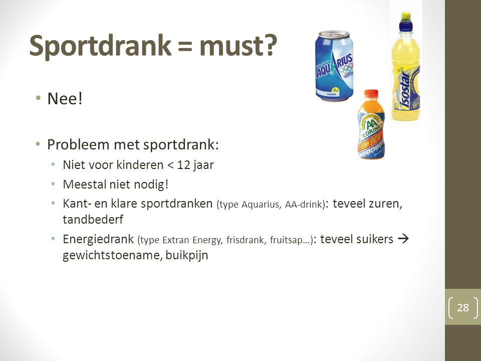 Sportdrank = must? • Nee! • Probleem met sportdrank: • Niet voor kinderen < 12 jaar • Meestal niet nodig! • Kant- en klare sportdranken (type Aquarius