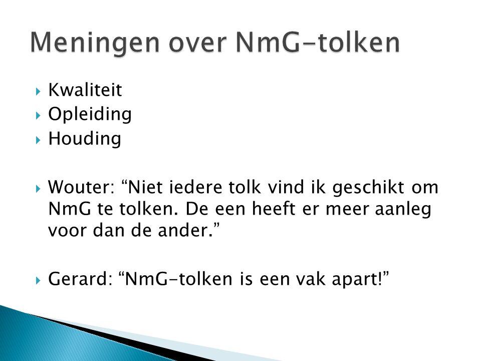 """ Kwaliteit  Opleiding  Houding  Wouter: """"Niet iedere tolk vind ik geschikt om NmG te tolken. De een heeft er meer aanleg voor dan de ander.""""  Ger"""