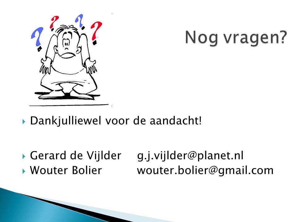  Dankjulliewel voor de aandacht!  Gerard de Vijlderg.j.vijlder@planet.nl  Wouter Bolierwouter.bolier@gmail.com