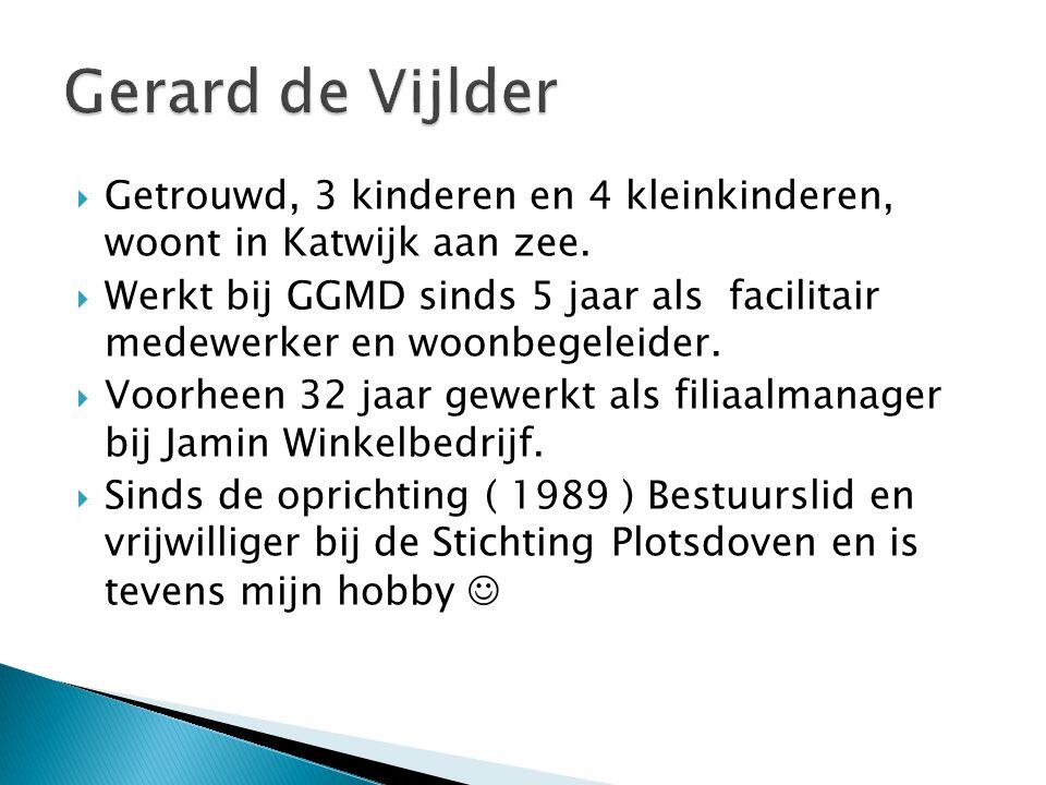  Getrouwd, 3 kinderen en 4 kleinkinderen, woont in Katwijk aan zee.  Werkt bij GGMD sinds 5 jaar als facilitair medewerker en woonbegeleider.  Voor
