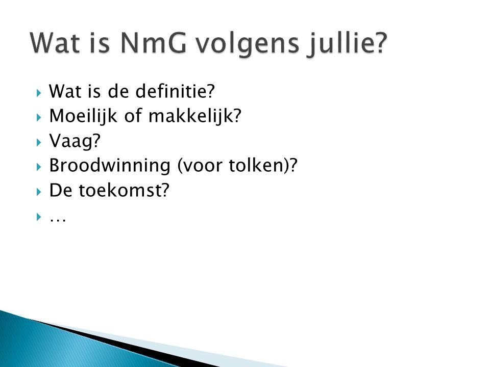  Als ervaringsdeskundige die reeds meer dan 25 jaar gebruik maakt van tolken in NmG, is voor mij en de richtlijn van de Stichting Plotsdoven de enigste definitie : Nederlandse taal ondersteund met gebaren die al of niet uit de Gebarentaal komen.