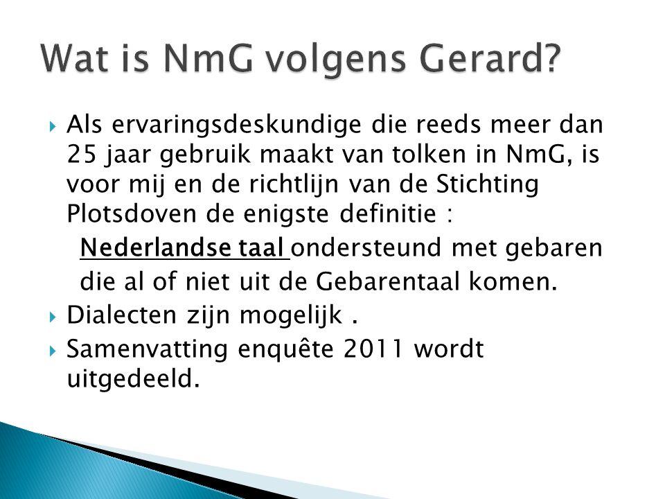  Als ervaringsdeskundige die reeds meer dan 25 jaar gebruik maakt van tolken in NmG, is voor mij en de richtlijn van de Stichting Plotsdoven de enigs