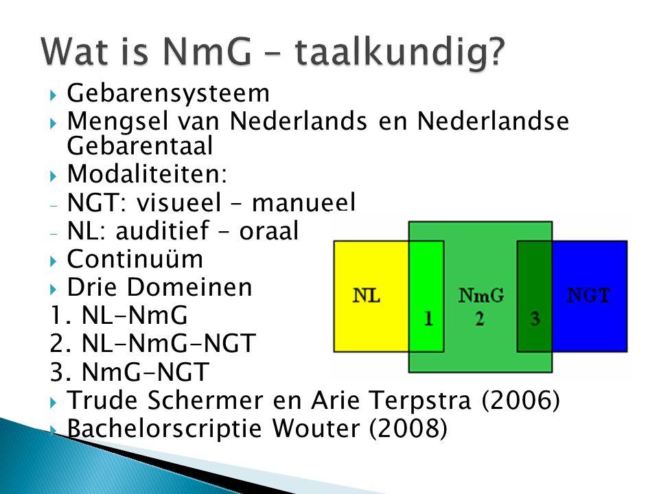  Gebarensysteem  Mengsel van Nederlands en Nederlandse Gebarentaal  Modaliteiten: - NGT: visueel – manueel - NL: auditief – oraal  Continuüm  Dri