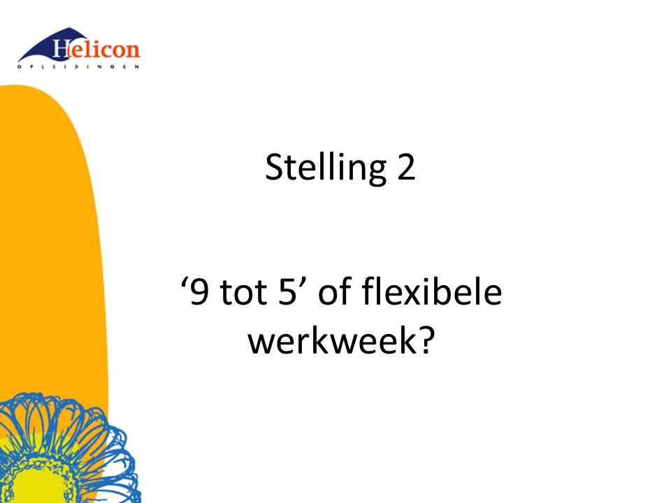 Stelling 2 '9 tot 5' of flexibele werkweek?