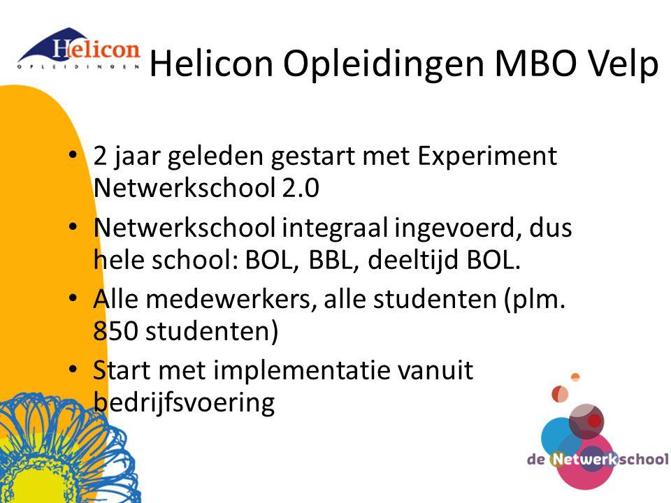 Helicon Opleidingen MBO Velp • 2 jaar geleden gestart met Experiment Netwerkschool 2.0 • Netwerkschool integraal ingevoerd, dus hele school: BOL, BBL, deeltijd BOL.