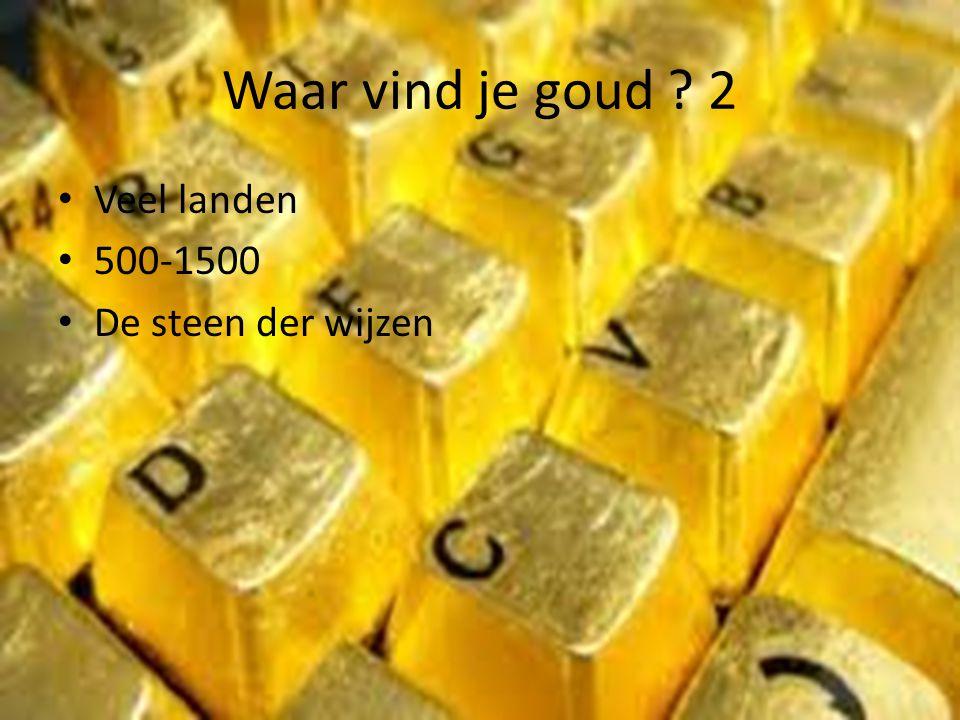 Waar vind je goud ? 2 • Veel landen • 500-1500 • De steen der wijzen