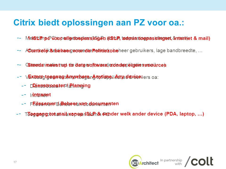 17 Citrix biedt oplossingen aan PZ voor oa.: - Meerdere PC's per gebruiker (ISLP, admin toepassingen, internet & mail) - Afhankelijkheid van gemeenten
