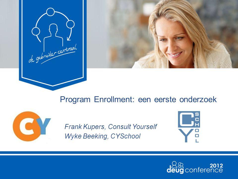 Program Enrollment: een eerste onderzoek Frank Kupers, Consult Yourself Wyke Beeking, CYSchool
