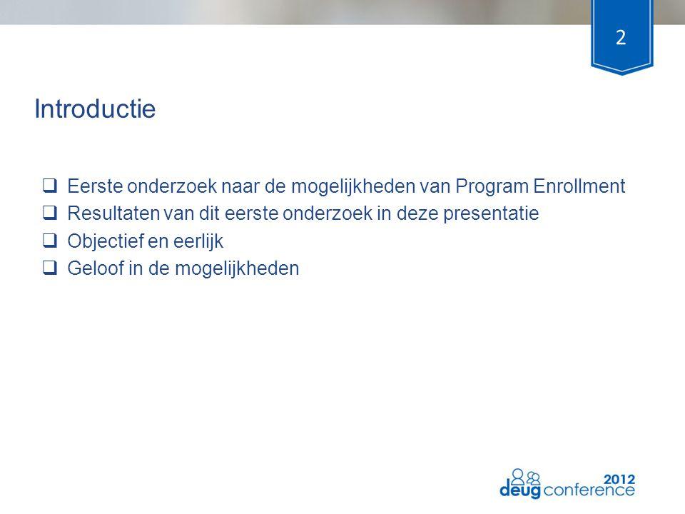 Introductie  Eerste onderzoek naar de mogelijkheden van Program Enrollment  Resultaten van dit eerste onderzoek in deze presentatie  Objectief en e