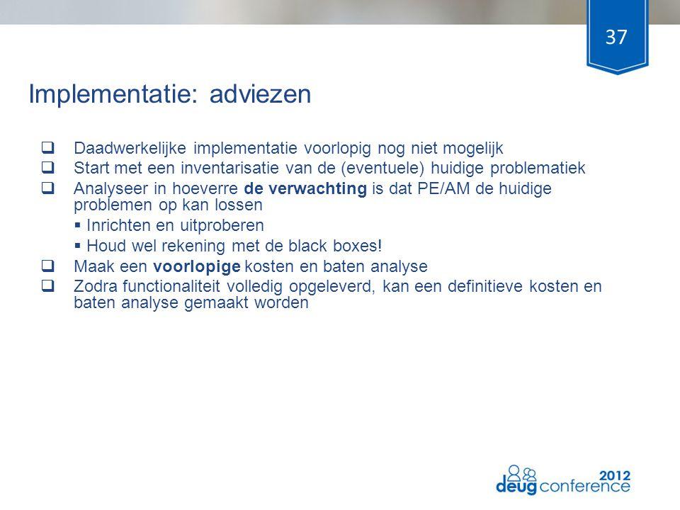 Implementatie: adviezen  Daadwerkelijke implementatie voorlopig nog niet mogelijk  Start met een inventarisatie van de (eventuele) huidige problemat