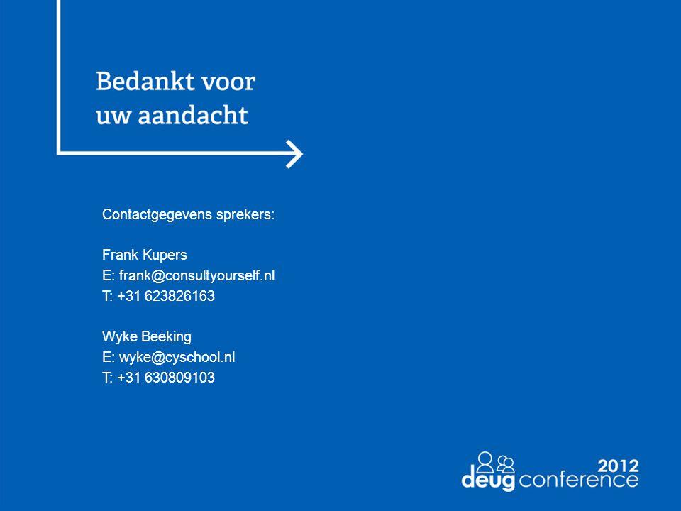 Contactgegevens sprekers: Frank Kupers E: frank@consultyourself.nl T: +31 623826163 Wyke Beeking E: wyke@cyschool.nl T: +31 630809103