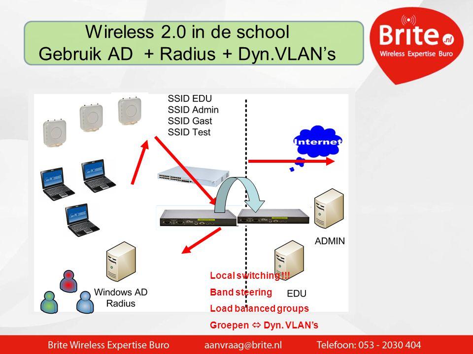 Wireless 2.0 in de school Gebruik AD + Radius + Dyn.VLAN's Local switching !!! Band steering Load balanced groups Groepen  Dyn. VLAN's
