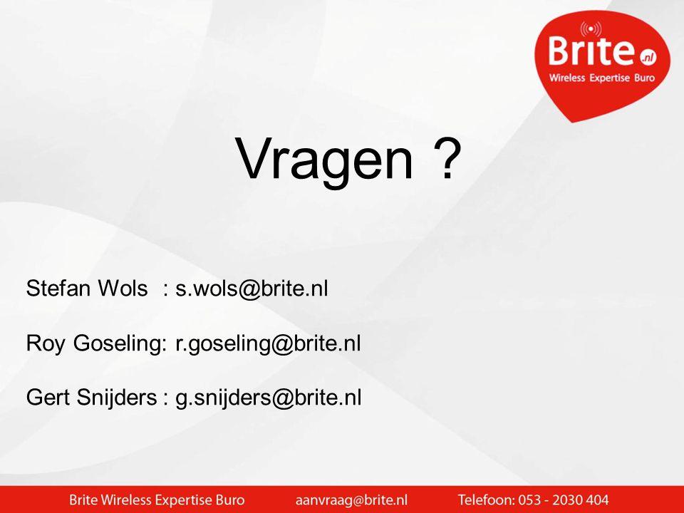Vragen ? Stefan Wols: s.wols@brite.nl Roy Goseling: r.goseling@brite.nl Gert Snijders: g.snijders@brite.nl
