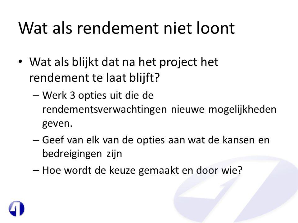 Wat als rendement niet loont • Wat als blijkt dat na het project het rendement te laat blijft.