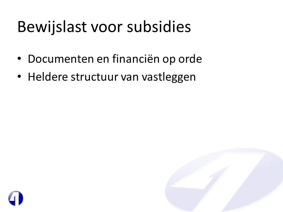 Bewijslast voor subsidies • Documenten en financiën op orde • Heldere structuur van vastleggen
