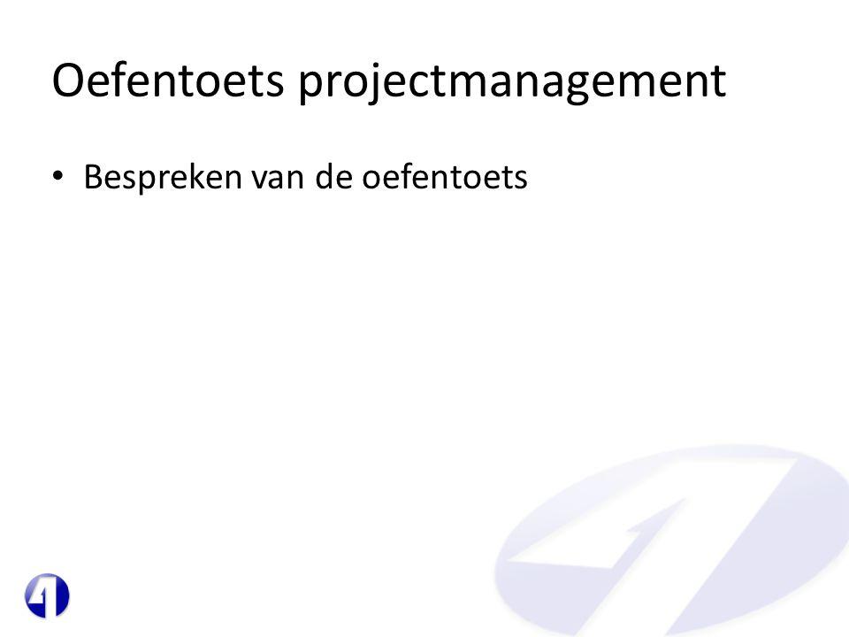 Oefentoets projectmanagement • Bespreken van de oefentoets