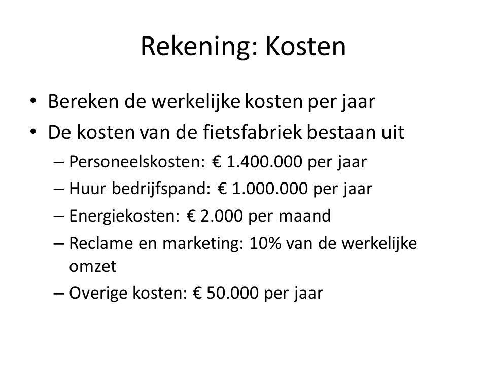 Rekening: Kosten • Bereken de werkelijke kosten per jaar • De kosten van de fietsfabriek bestaan uit – Personeelskosten: € 1.400.000 per jaar – Huur b