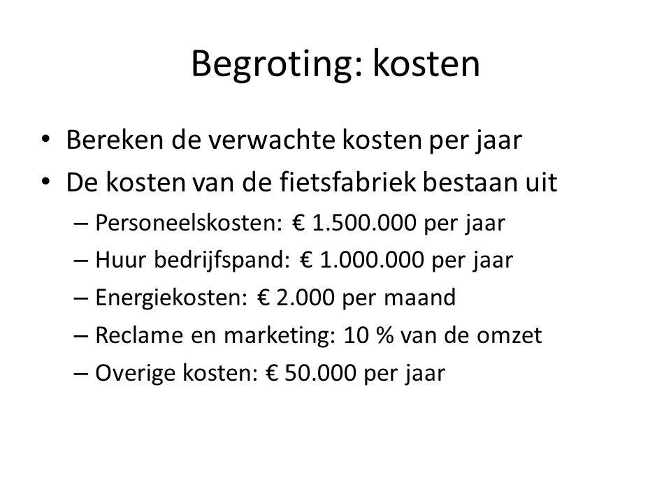 Begroting: kosten • Bereken de verwachte kosten per jaar • De kosten van de fietsfabriek bestaan uit – Personeelskosten: € 1.500.000 per jaar – Huur b
