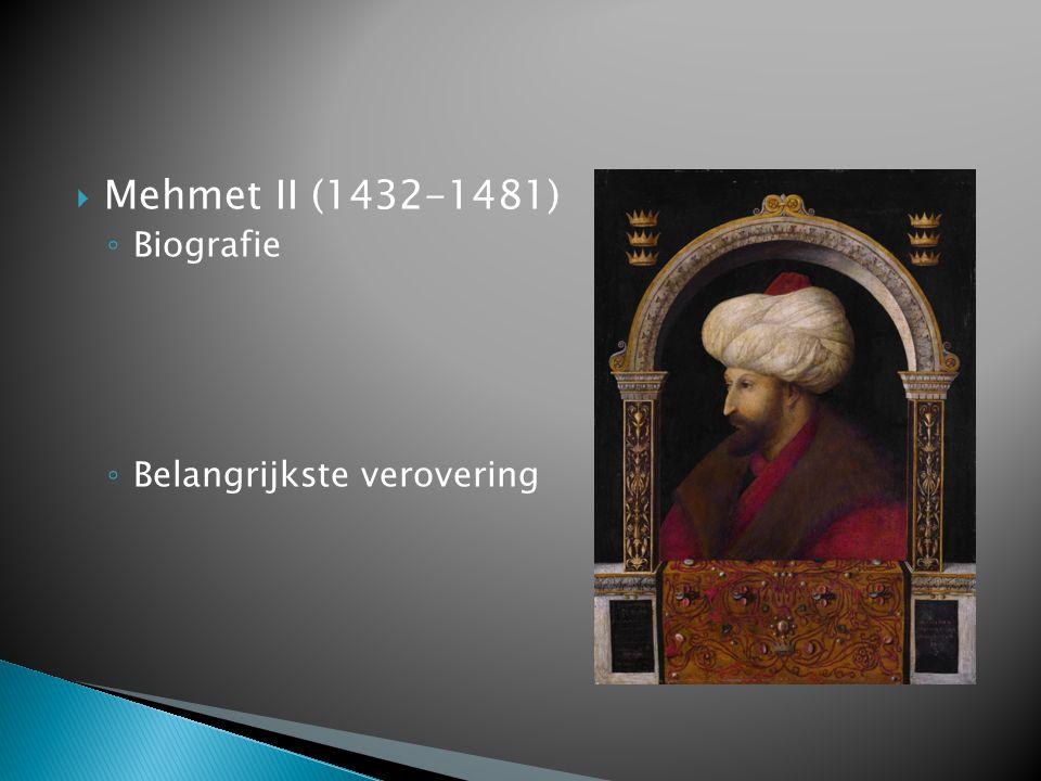  Mehmet II (1432-1481) ◦ Biografie ◦ Belangrijkste verovering