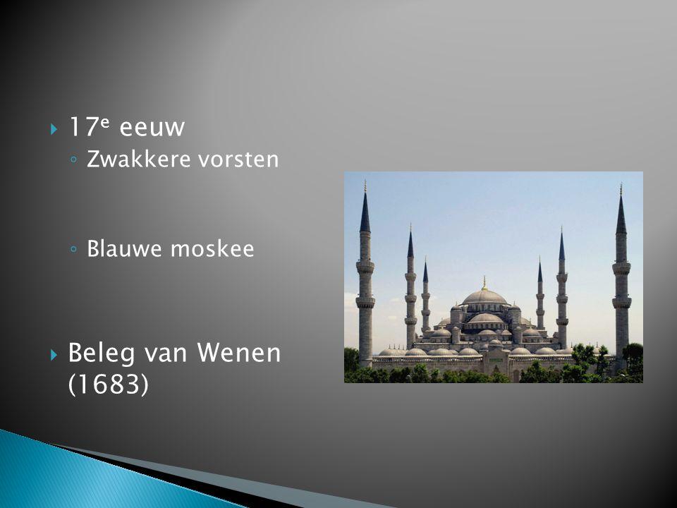  17 e eeuw ◦ Zwakkere vorsten ◦ Blauwe moskee  Beleg van Wenen (1683)