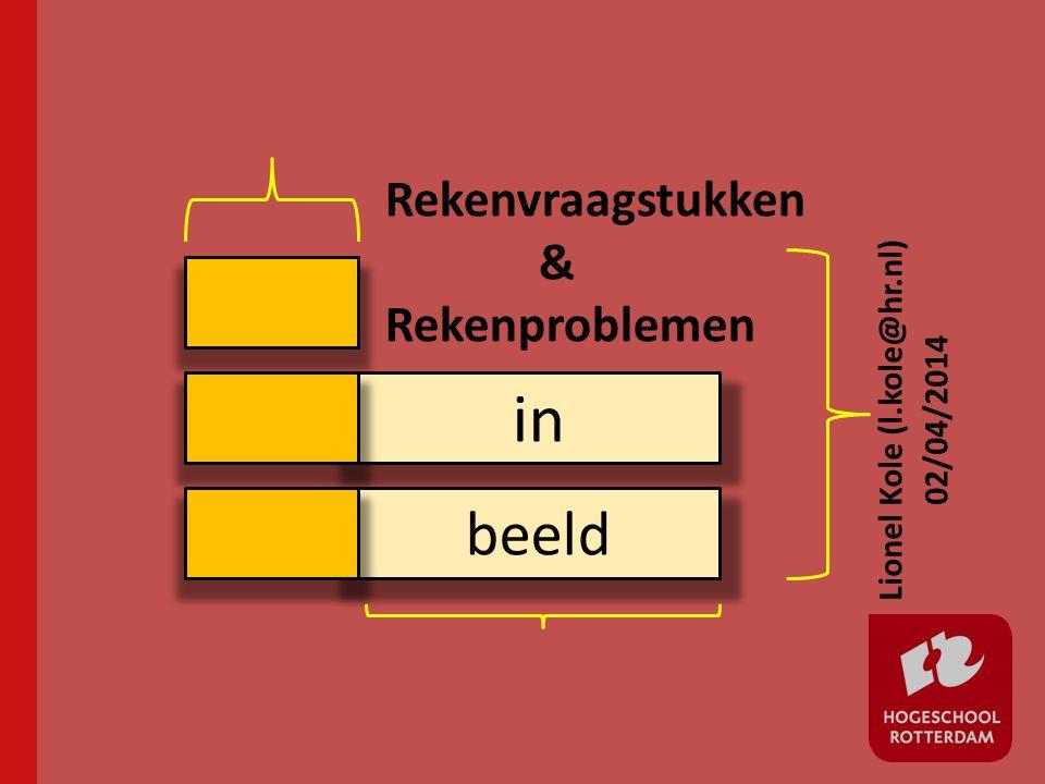in beeld Lionel Kole (l.kole@hr.nl) 02/04/2014 Rekenvraagstukken & Rekenproblemen