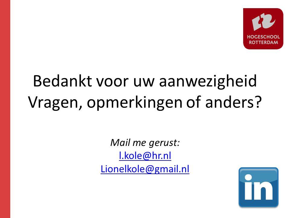 Bedankt voor uw aanwezigheid Vragen, opmerkingen of anders? Mail me gerust: l.kole@hr.nl Lionelkole@gmail.nl