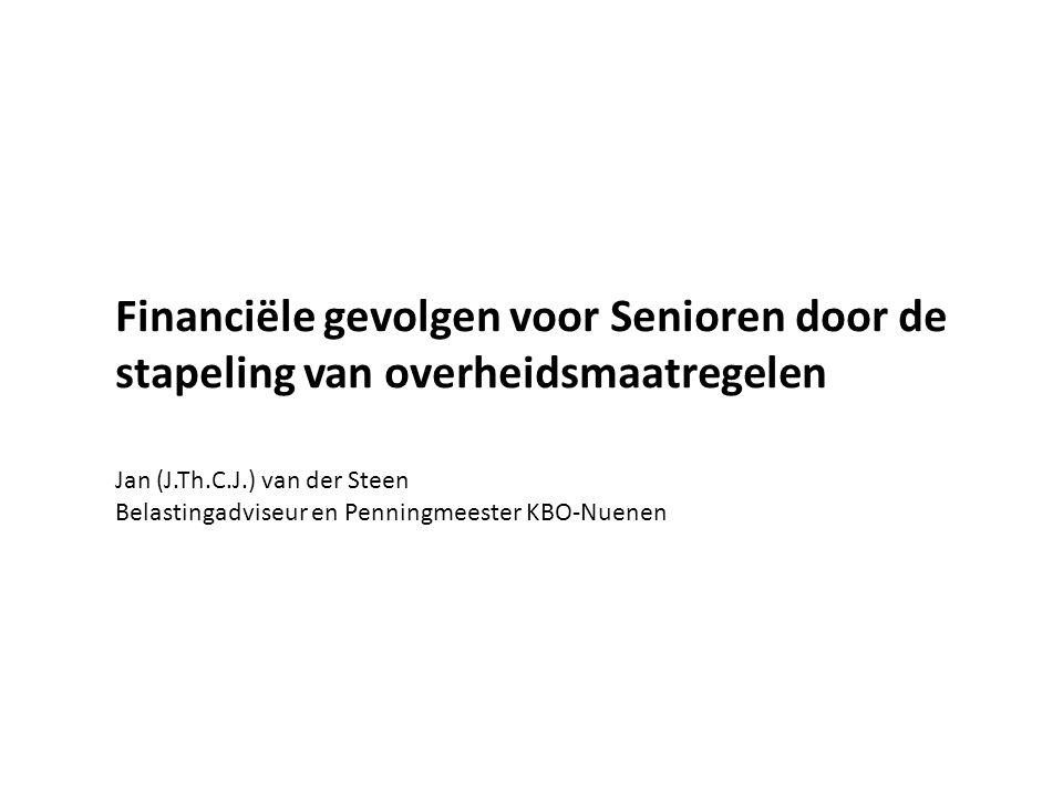 Financiële gevolgen voor Senioren door de stapeling van overheidsmaatregelen Jan (J.Th.C.J.) van der Steen Belastingadviseur en Penningmeester KBO-Nue