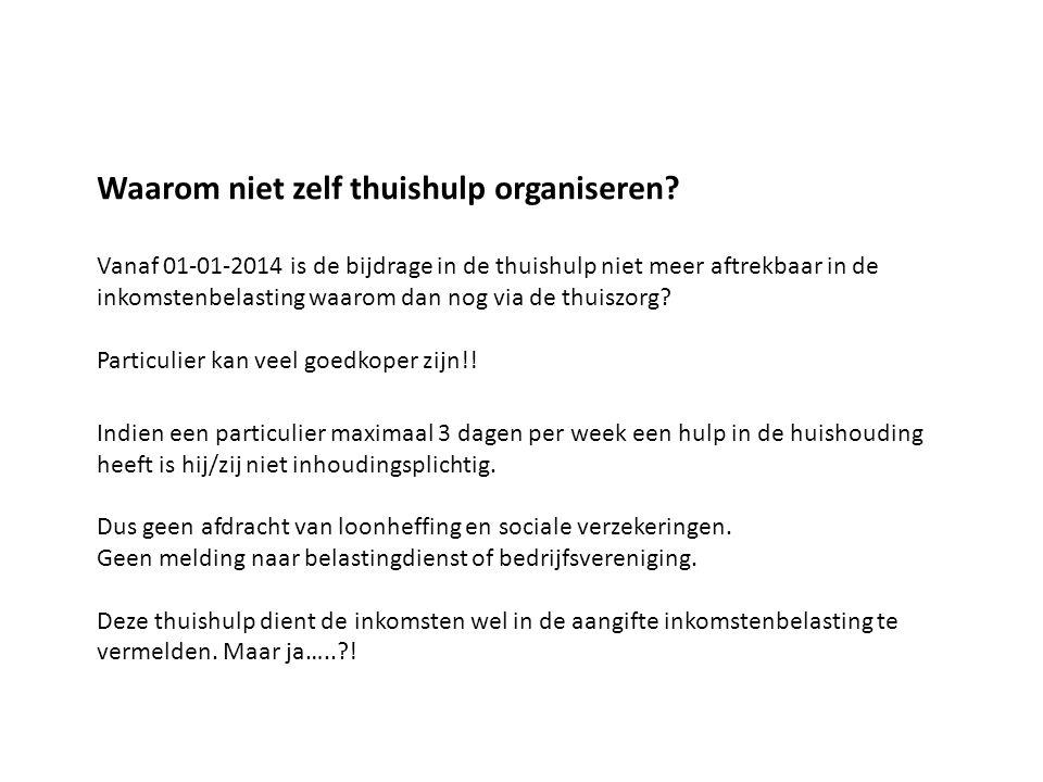 Waarom niet zelf thuishulp organiseren? Vanaf 01-01-2014 is de bijdrage in de thuishulp niet meer aftrekbaar in de inkomstenbelasting waarom dan nog v
