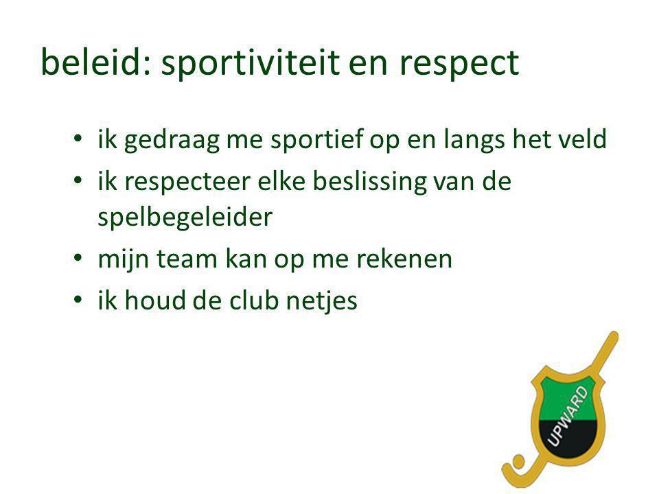 beleid: sportiviteit en respect • ik gedraag me sportief op en langs het veld • ik respecteer elke beslissing van de spelbegeleider • mijn team kan op