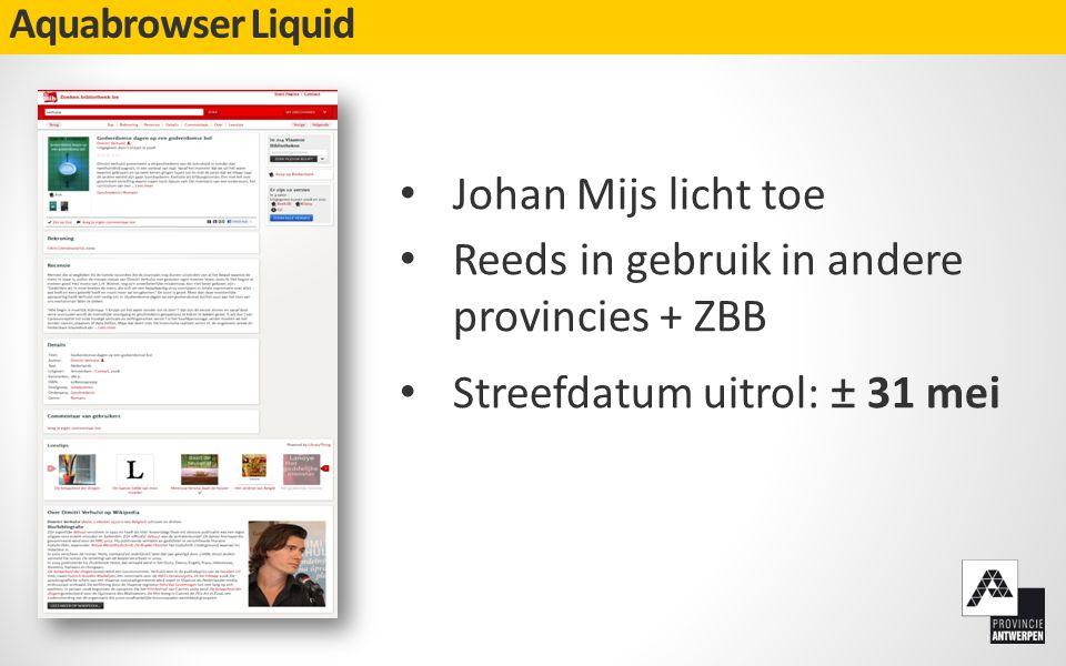 Aquabrowser Liquid • Johan Mijs licht toe • Reeds in gebruik in andere provincies + ZBB • Streefdatum uitrol: ± 31 mei