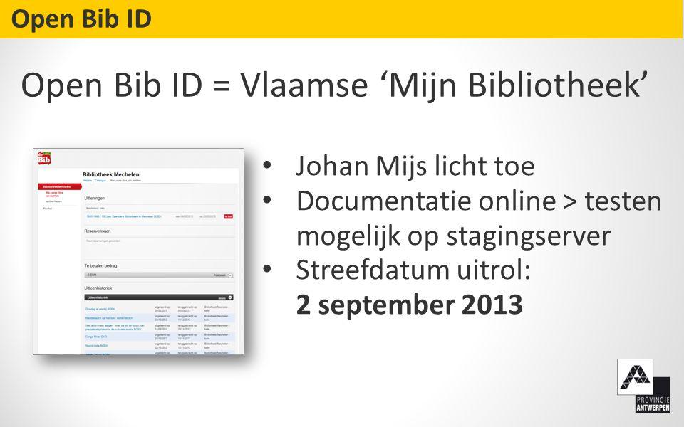• Johan Mijs licht toe • Documentatie online > testen mogelijk op stagingserver • Streefdatum uitrol: 2 september 2013 Open Bib ID Open Bib ID = Vlaamse 'Mijn Bibliotheek'