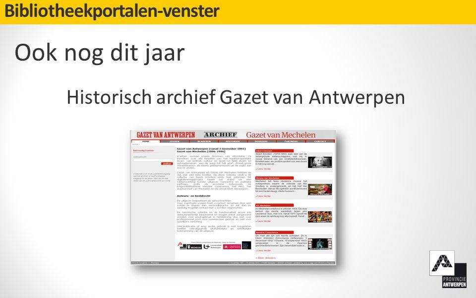 Bibliotheekportalen-venster Ook nog dit jaar Historisch archief Gazet van Antwerpen