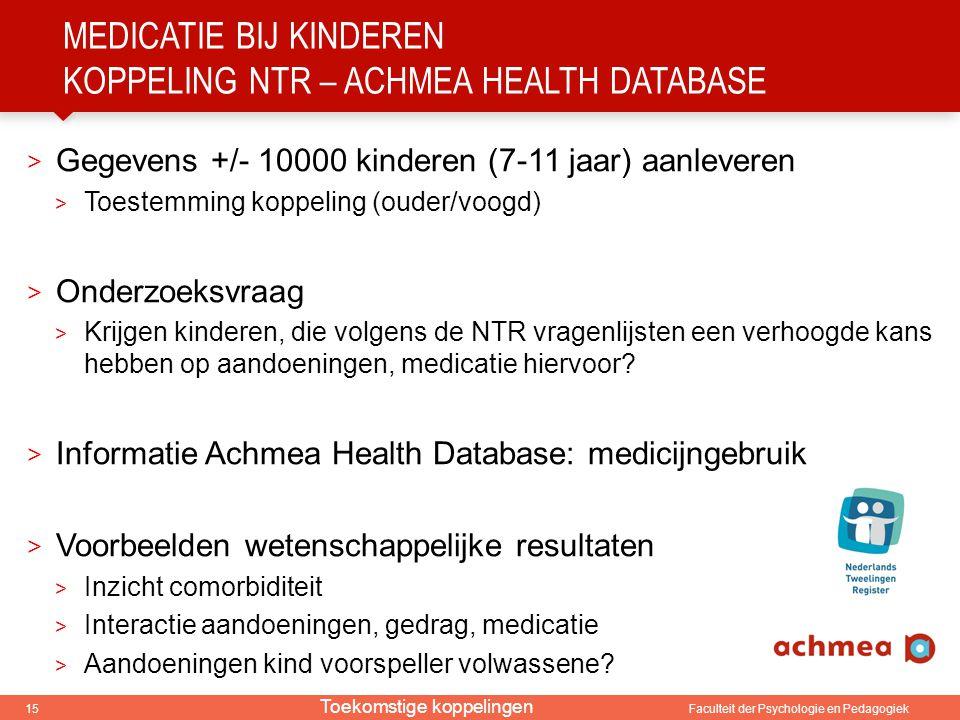 15 Faculteit der Psychologie en Pedagogiek MEDICATIE BIJ KINDEREN KOPPELING NTR – ACHMEA HEALTH DATABASE > Gegevens +/- 10000 kinderen (7-11 jaar) aan