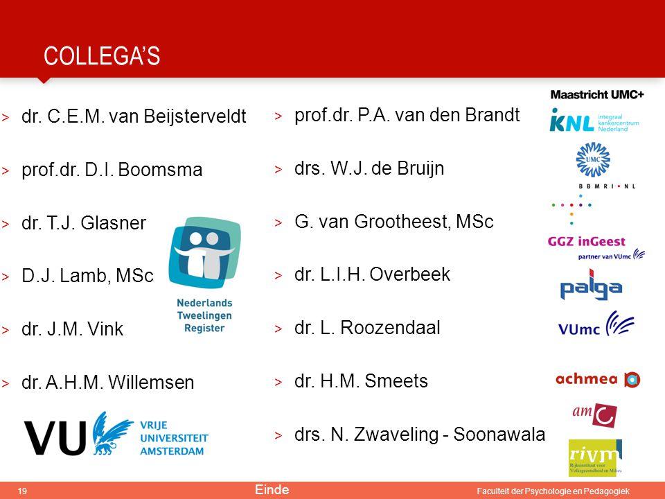 19 Faculteit der Psychologie en Pedagogiek COLLEGA'S > dr. C.E.M. van Beijsterveldt > prof.dr. D.I. Boomsma > dr. T.J. Glasner > D.J. Lamb, MSc > dr.