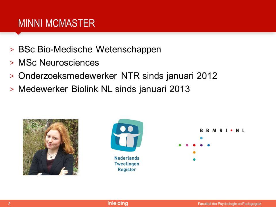 2 Faculteit der Psychologie en Pedagogiek MINNI MCMASTER > BSc Bio-Medische Wetenschappen > MSc Neurosciences > Onderzoeksmedewerker NTR sinds januari