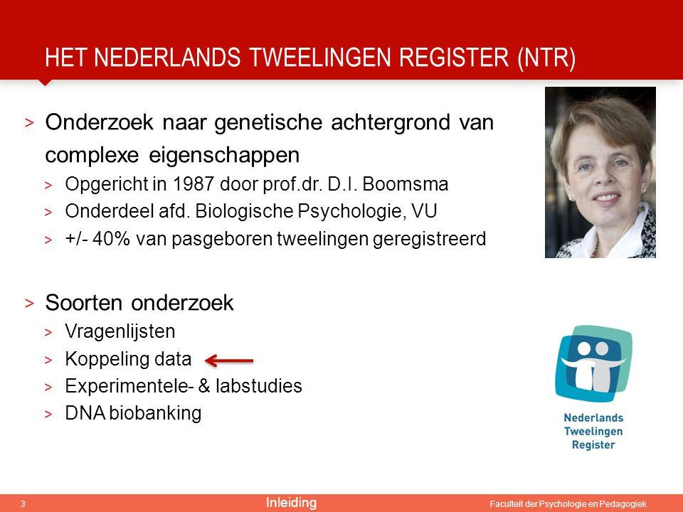 3 Faculteit der Psychologie en Pedagogiek HET NEDERLANDS TWEELINGEN REGISTER (NTR) > Onderzoek naar genetische achtergrond van complexe eigenschappen