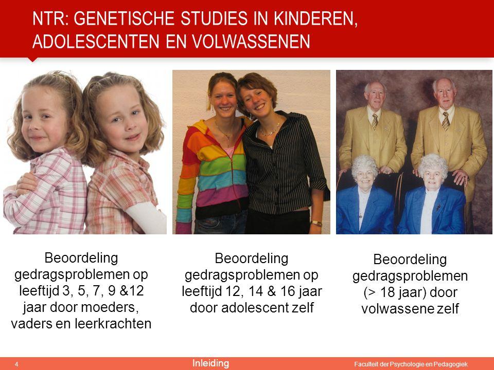 4 Faculteit der Psychologie en Pedagogiek NTR: GENETISCHE STUDIES IN KINDEREN, ADOLESCENTEN EN VOLWASSENEN Beoordeling gedragsproblemen op leeftijd 3,