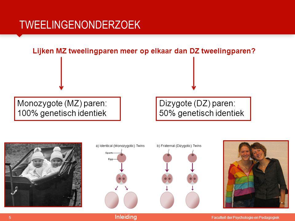 5 Faculteit der Psychologie en Pedagogiek TWEELINGENONDERZOEK Lijken MZ tweelingparen meer op elkaar dan DZ tweelingparen? Monozygote (MZ) paren: 100%