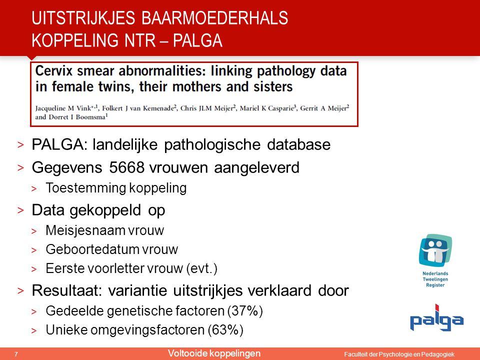 7 Faculteit der Psychologie en Pedagogiek UITSTRIJKJES BAARMOEDERHALS KOPPELING NTR – PALGA > PALGA: landelijke pathologische database > Gegevens 5668