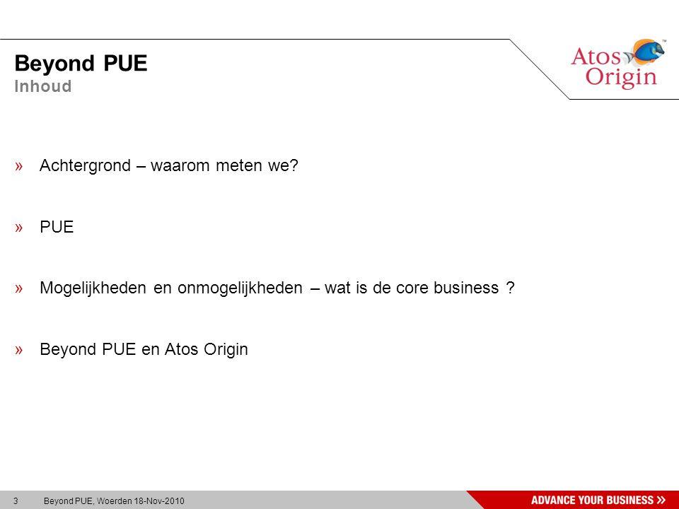 3 Beyond PUE, Woerden 18-Nov-2010 Beyond PUE »Achtergrond – waarom meten we? »PUE »Mogelijkheden en onmogelijkheden – wat is de core business ? »Beyon
